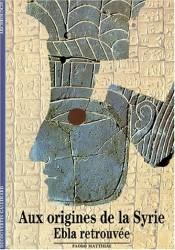 Aux origines de la Syrie : Ebla retrouvée