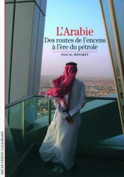 L'Arabie: des routes de l'encens à l'ère du pétrole