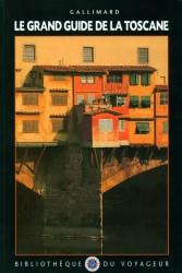 Bibliothèque du voyageur: Le Grand guide de la Toscane