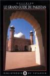 Bibliothèque du voyageur: Le Grand guide du Pakistan