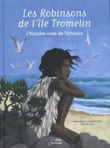Les robinsons de l'île Tromelin - L'histoire vraie de Tsimiavo